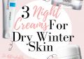 LuxMommy shared her top 3 Night Creams for Winter Dry Skin