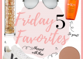 Houston fashion blogger LuxMommy shares her weekly Friday Favorites