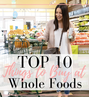 Top 10 things at Whole Foods