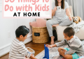 Houston lifestyle blogger LuxMommy shares 50 things to do with kids at home