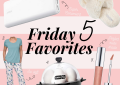 Friday five favorites