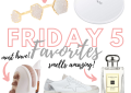 Houston fashion blogger LuxMommy shares her weekly Friday 5 favortes