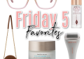 Houston lifestyle blogger LuxMommy shares her weekly Friday 5 Favorites