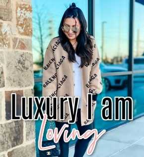luxury brands I am loving now