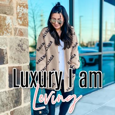 luxury brands I am loving now